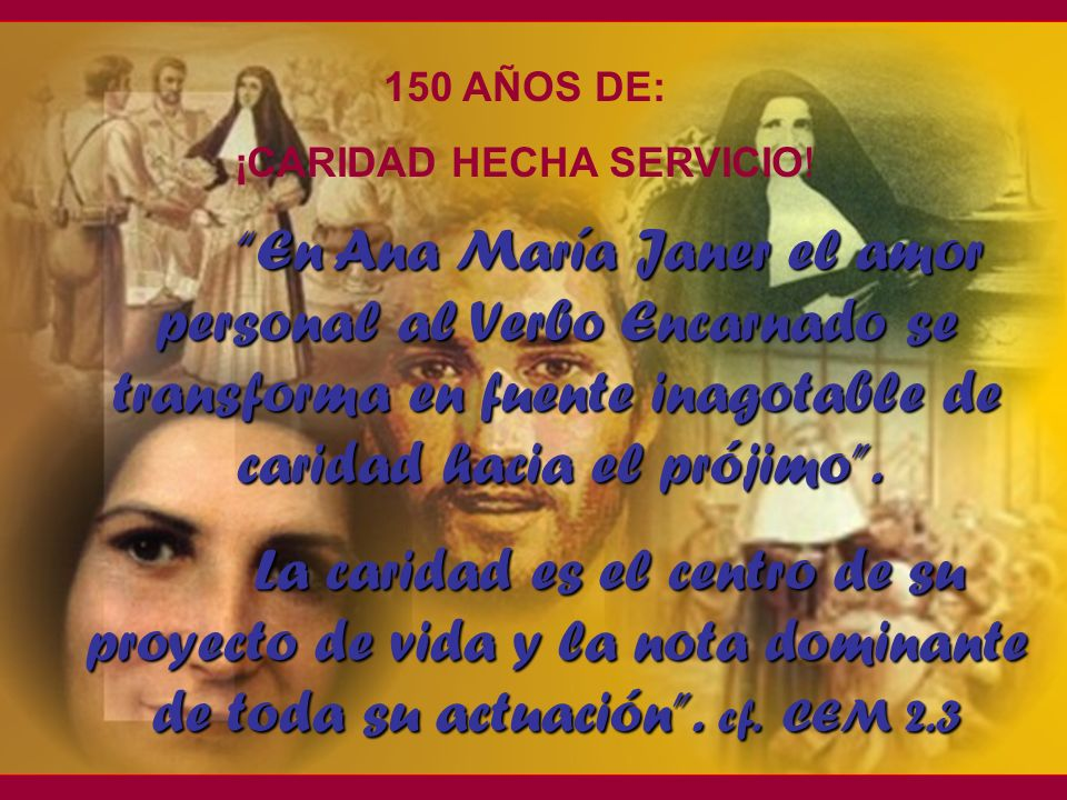En Ana María Janer el amor personal al Verbo Encarnado se transforma en fuente inagotable de caridad hacia el prójimo.