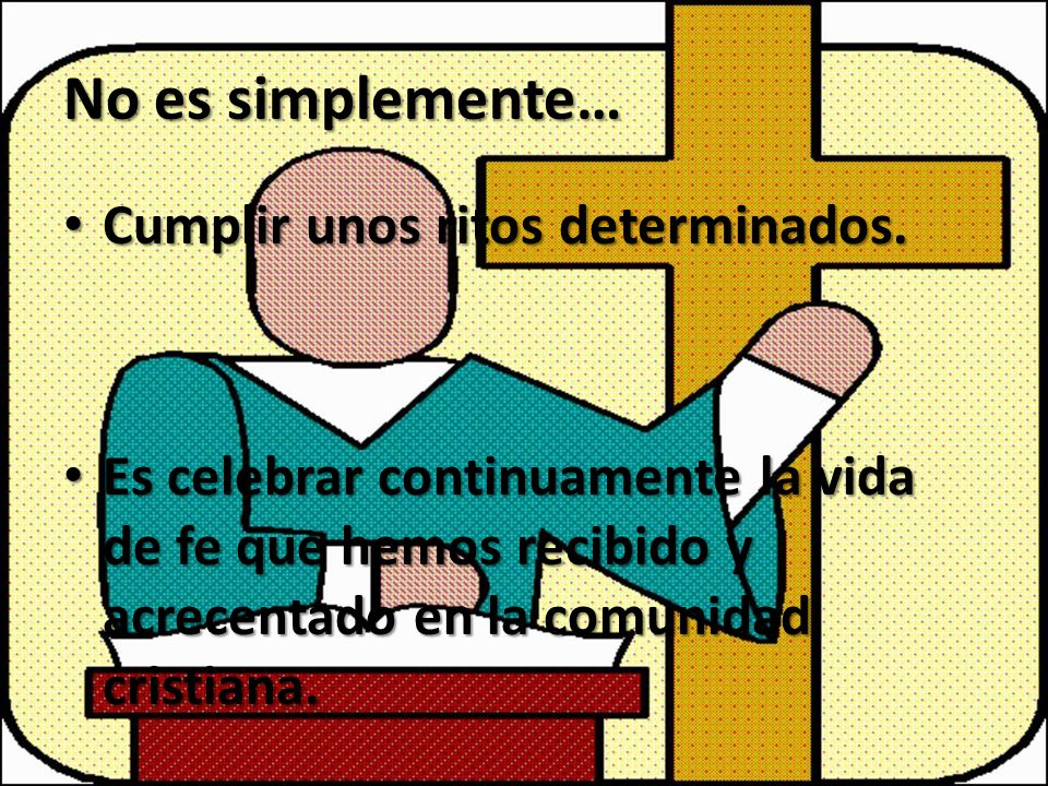 Aceptar una verdades de fe, unos dogmas, recitar el Credo o memorizar el Catecismo de la Iglesia Católica.