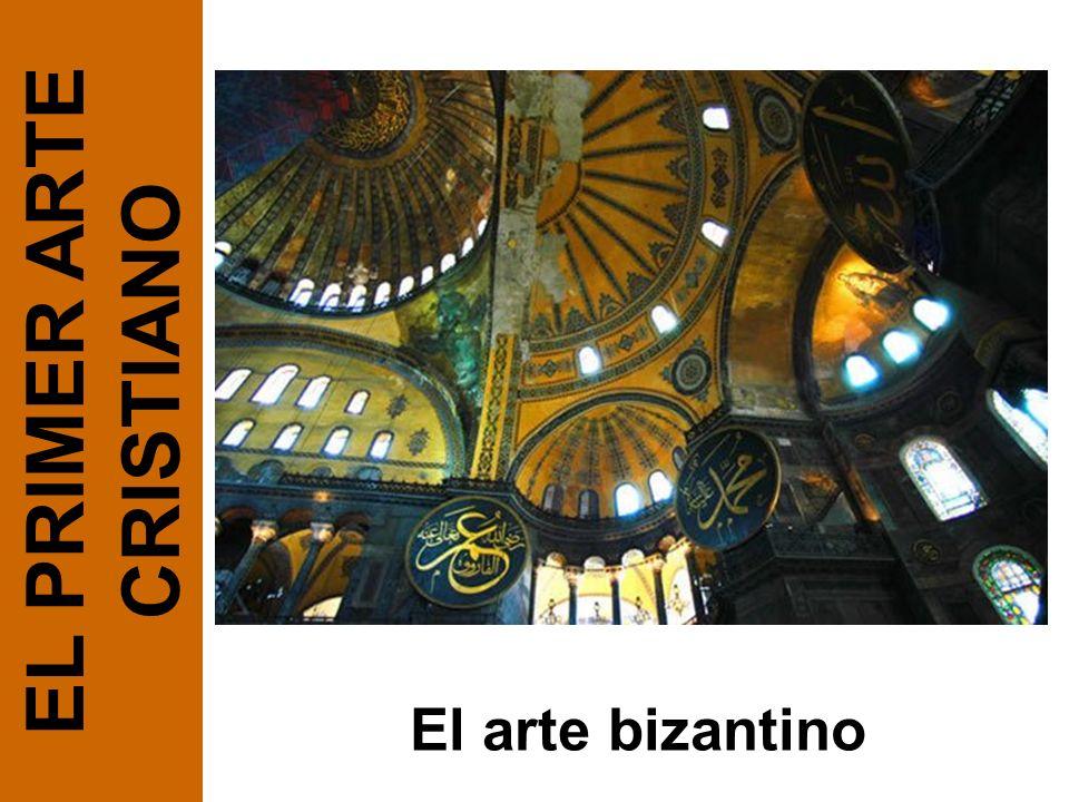 El arte bizantino EL PRIMER ARTE CRISTIANO