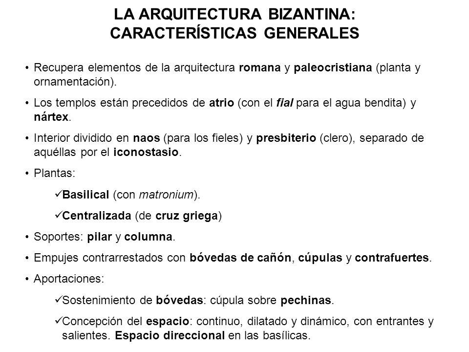 LA ARQUITECTURA BIZANTINA: CARACTERÍSTICAS GENERALES Recupera elementos de la arquitectura romana y paleocristiana (planta y ornamentación). Los templ