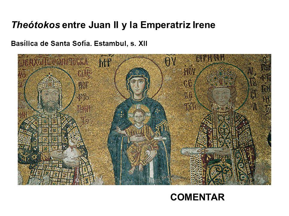 Theótokos entre Juan II y la Emperatriz Irene Basílica de Santa Sofía. Estambul, s. XII COMENTAR