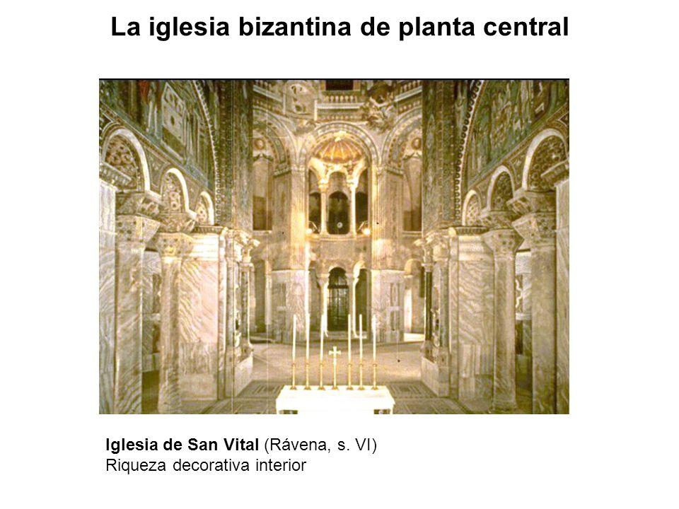 Iglesia de San Vital (Rávena, s. VI) Riqueza decorativa interior La iglesia bizantina de planta central