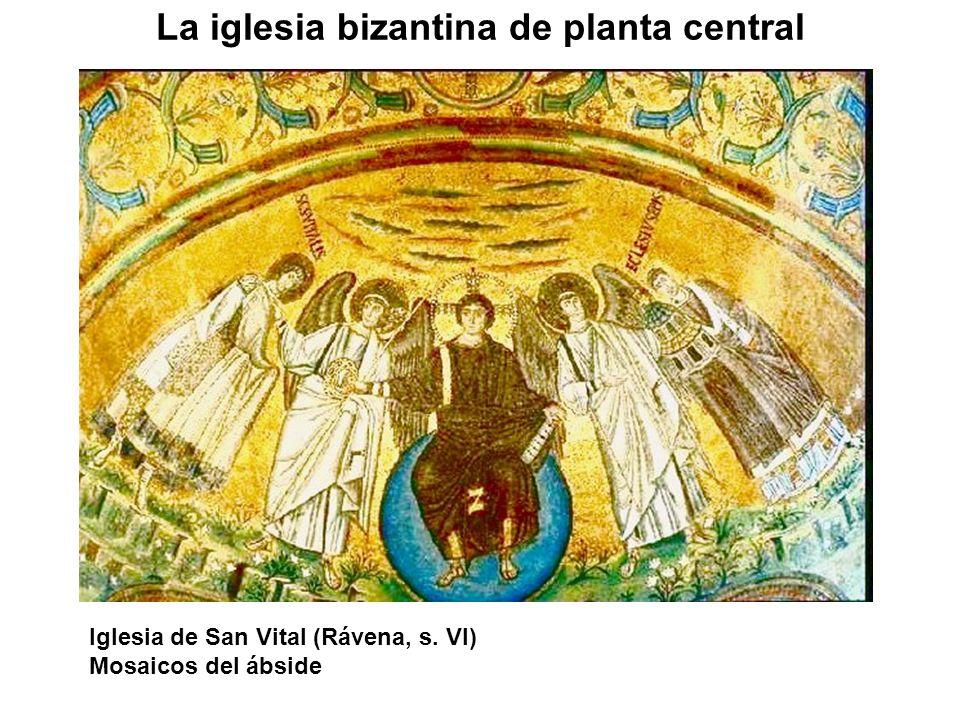 La iglesia bizantina de planta central Iglesia de San Vital (Rávena, s. VI) Mosaicos del ábside