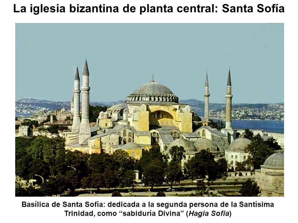Basílica de Santa Sofía: dedicada a la segunda persona de la Santísima Trinidad, como sabiduría Divina (Hagia Sofia) La iglesia bizantina de planta ce