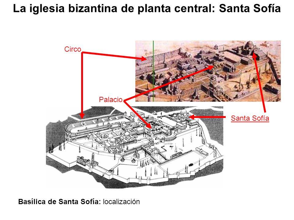 Santa Sofía Circo Palacio Basílica de Santa Sofía: localización La iglesia bizantina de planta central: Santa Sofía