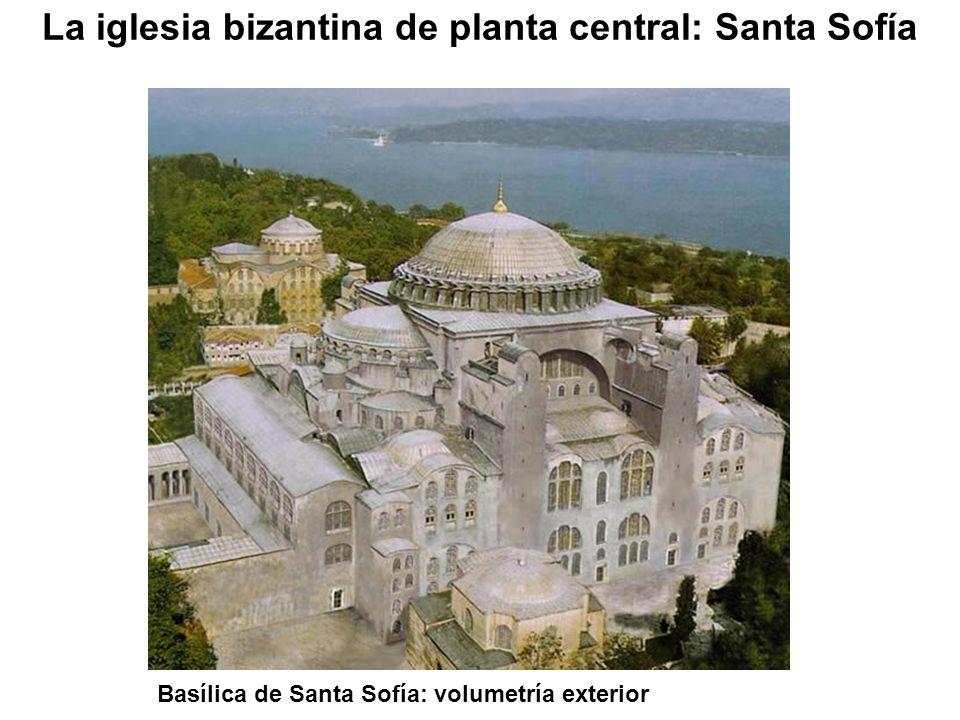 Basílica de Santa Sofía: volumetría exterior La iglesia bizantina de planta central: Santa Sofía