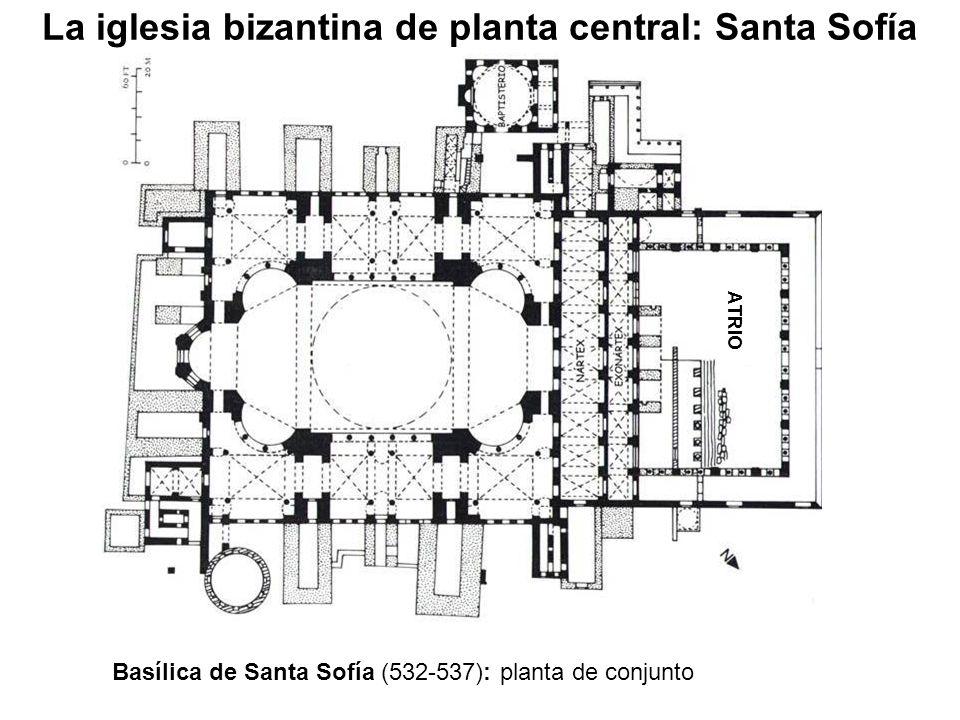 Basílica de Santa Sofía (532-537): planta de conjunto ATRIO La iglesia bizantina de planta central: Santa Sofía