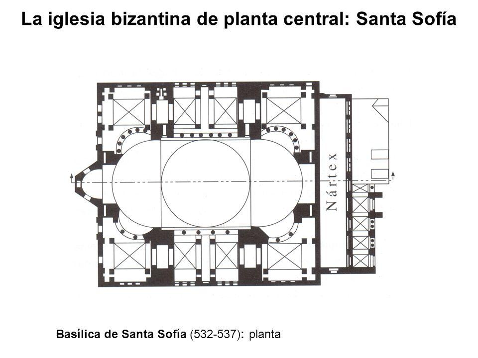 Basílica de Santa Sofía (532-537): planta La iglesia bizantina de planta central: Santa Sofía