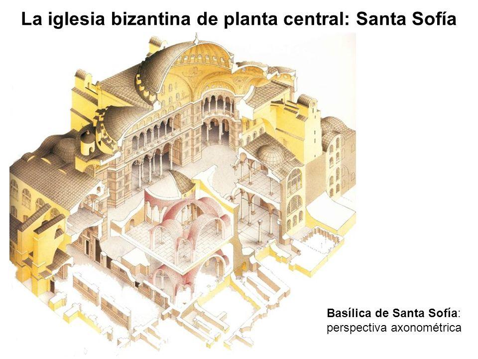 Basílica de Santa Sofía: perspectiva axonométrica La iglesia bizantina de planta central: Santa Sofía