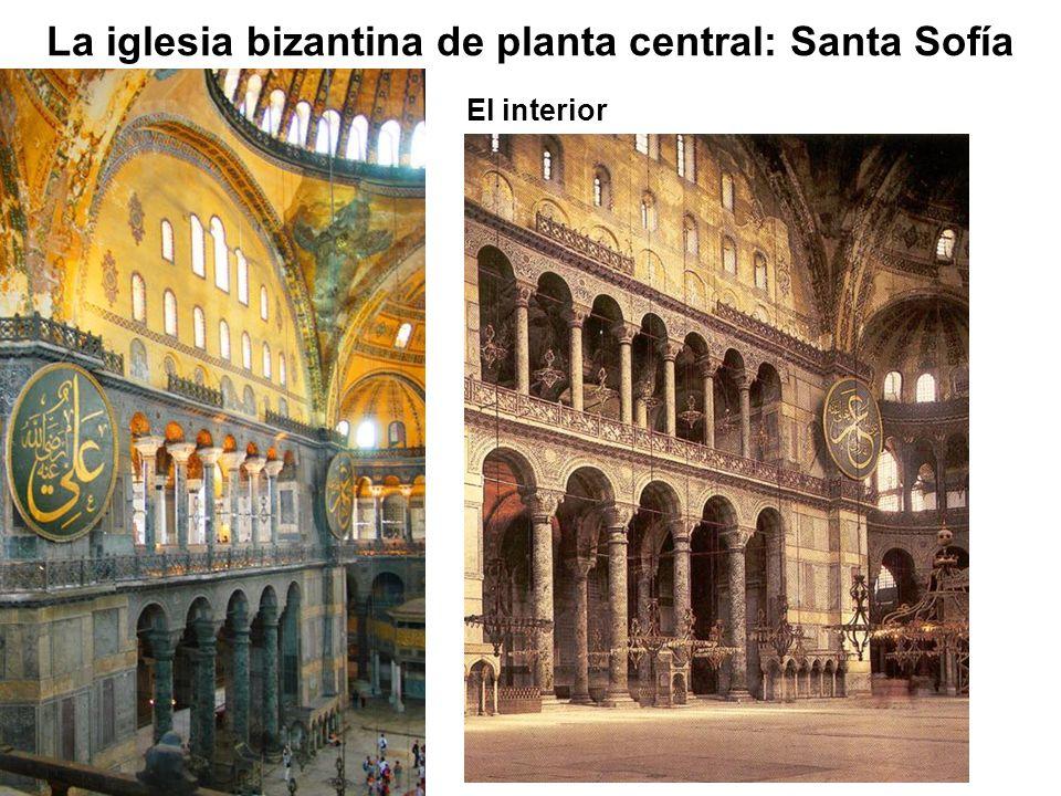 La iglesia bizantina de planta central: Santa Sofía El interior