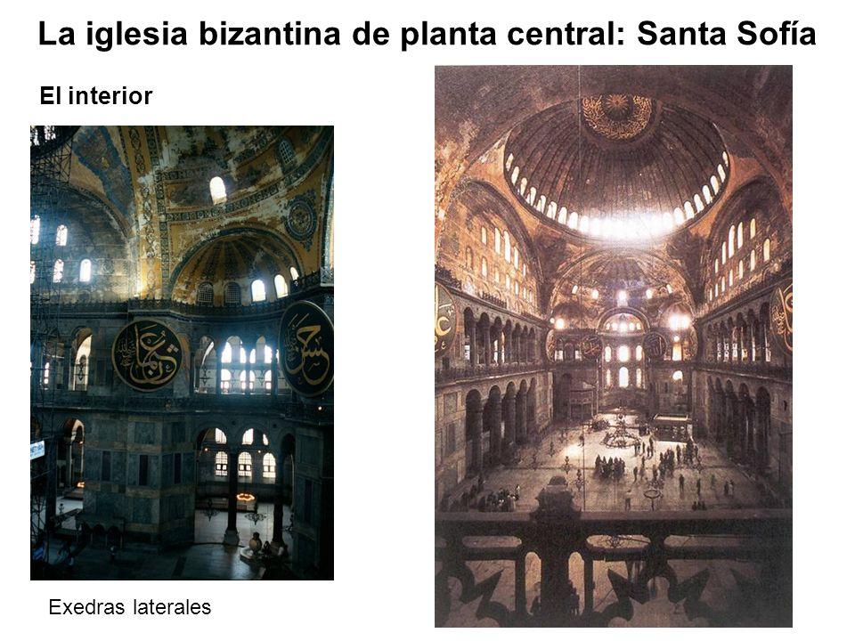 Exedras laterales La iglesia bizantina de planta central: Santa Sofía El interior