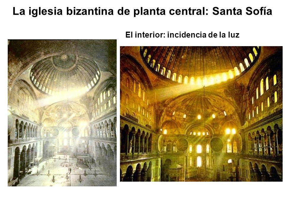 La iglesia bizantina de planta central: Santa Sofía El interior: incidencia de la luz