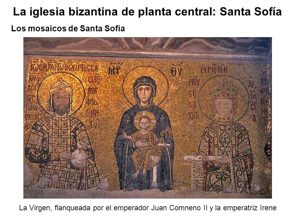 La Virgen, flanqueada por el emperador Juan Comneno II y la emperatriz Irene Los mosaicos de Santa Sofía La iglesia bizantina de planta central: Santa