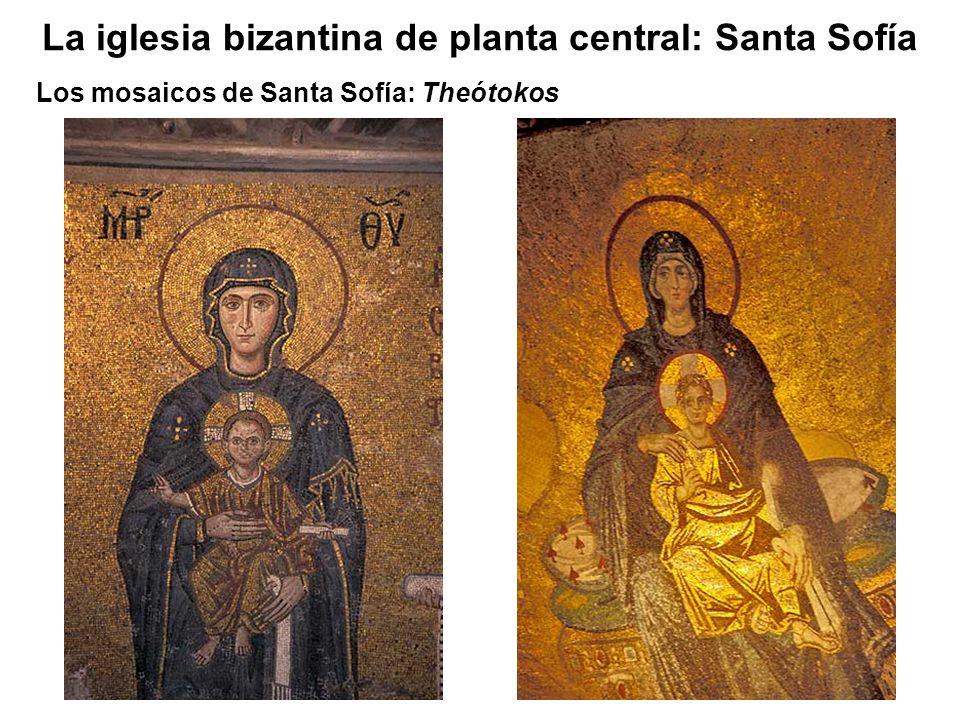 Los mosaicos de Santa Sofía: Theótokos La iglesia bizantina de planta central: Santa Sofía