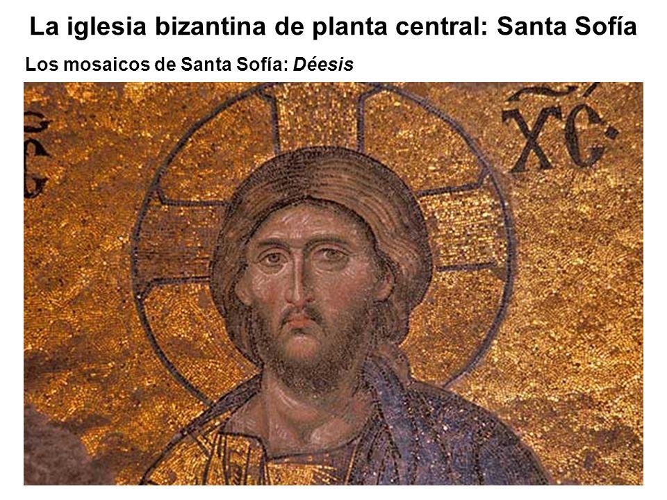Los mosaicos de Santa Sofía: Déesis La iglesia bizantina de planta central: Santa Sofía