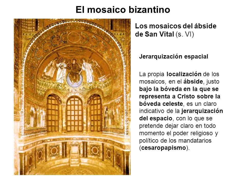 Los mosaicos del ábside de San Vital (s. VI) El mosaico bizantino Jerarquización espacial La propia localización de los mosaicos, en el ábside, justo
