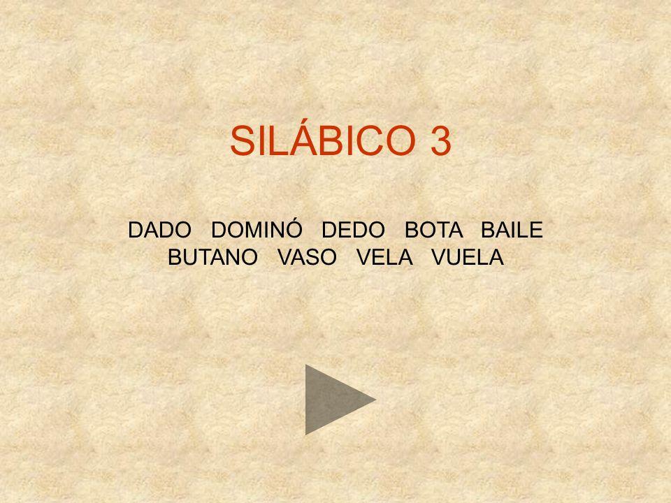 SILÁBICO 3 DADO DOMINÓ DEDO BOTA BAILE BUTANO VASO VELA VUELA