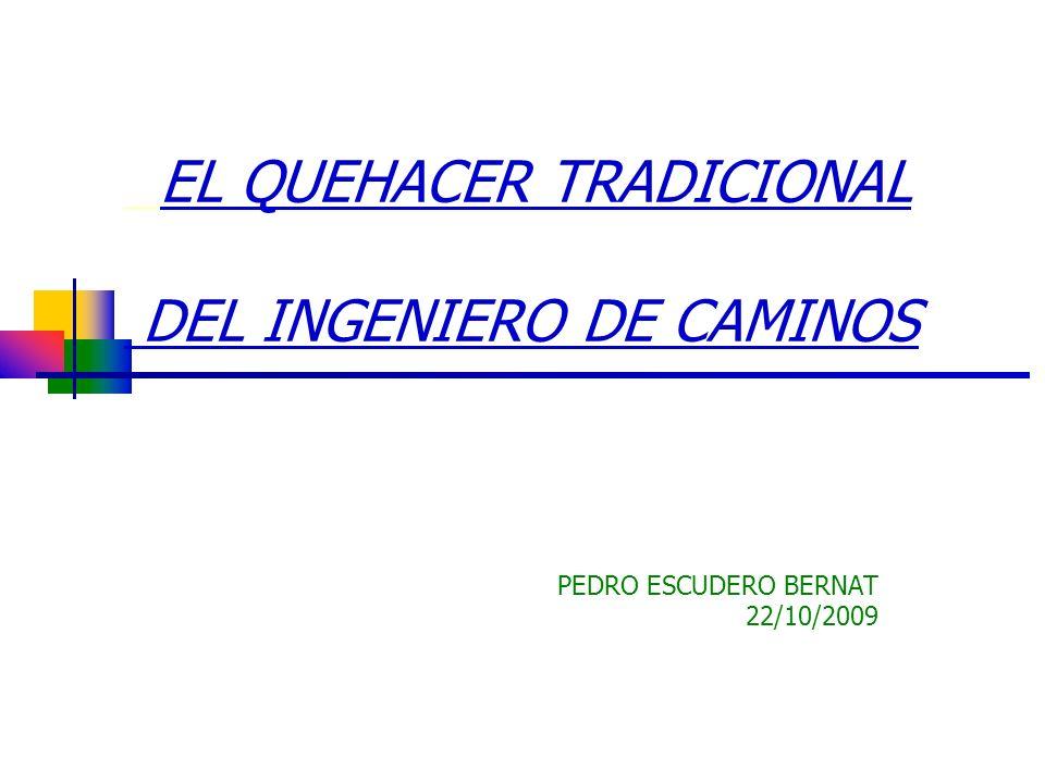 EL QUEHACER TRADICIONAL DEL INGENIERO DE CAMINOS PEDRO ESCUDERO BERNAT 22/10/2009