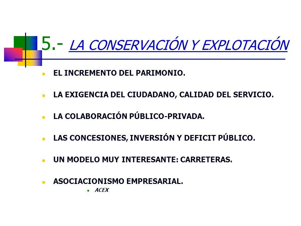 5.- LA CONSERVACIÓN Y EXPLOTACIÓN EL INCREMENTO DEL PARIMONIO. LA EXIGENCIA DEL CIUDADANO, CALIDAD DEL SERVICIO. LA COLABORACIÓN PÚBLICO-PRIVADA. LAS
