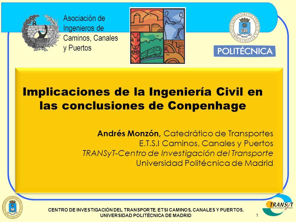 1 CENTRO DE INVESTIGACIÓN DEL TRANSPORTE. ETSI CAMINOS, CANALES Y PUERTOS. UNIVERSIDAD POLITÉCNICA DE MADRID Implicaciones de la Ingeniería Civil en l