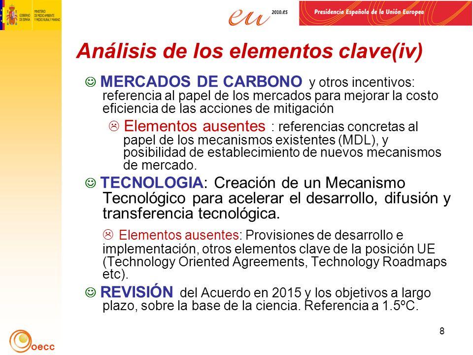 oecc 8 Análisis de los elementos clave(iv) MERCADOS DE CARBONO y otros incentivos: referencia al papel de los mercados para mejorar la costo eficiencia de las acciones de mitigación Elementos ausentes : referencias concretas al papel de los mecanismos existentes (MDL), y posibilidad de establecimiento de nuevos mecanismos de mercado.