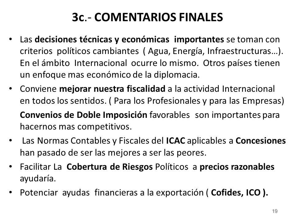 3c.- COMENTARIOS FINALES Las decisiones técnicas y económicas importantes se toman con criterios políticos cambiantes ( Agua, Energía, Infraestructuras…).