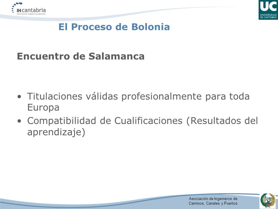 Asociación de Ingenieros de Caminos, Canales y Puertos El Proceso de Bolonia Encuentro de Salamanca Titulaciones válidas profesionalmente para toda Europa Compatibilidad de Cualificaciones (Resultados del aprendizaje)
