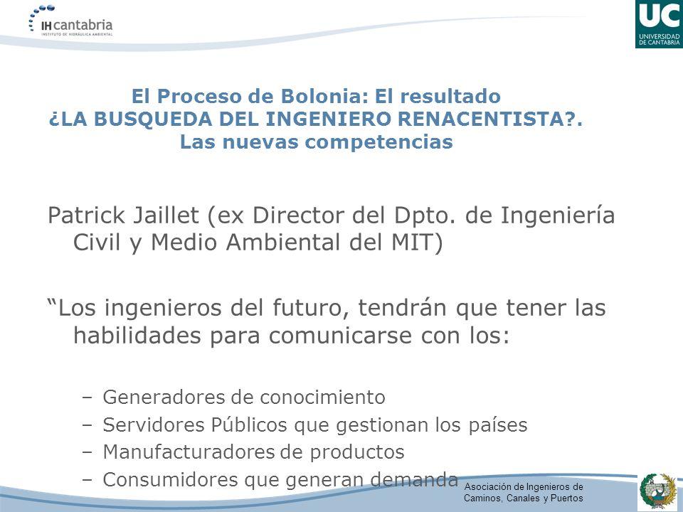 Asociación de Ingenieros de Caminos, Canales y Puertos El Proceso de Bolonia: El resultado ¿LA BUSQUEDA DEL INGENIERO RENACENTISTA .
