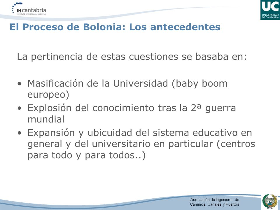 Asociación de Ingenieros de Caminos, Canales y Puertos El Proceso de Bolonia: Los antecedentes La pertinencia de estas cuestiones se basaba en: Masifi