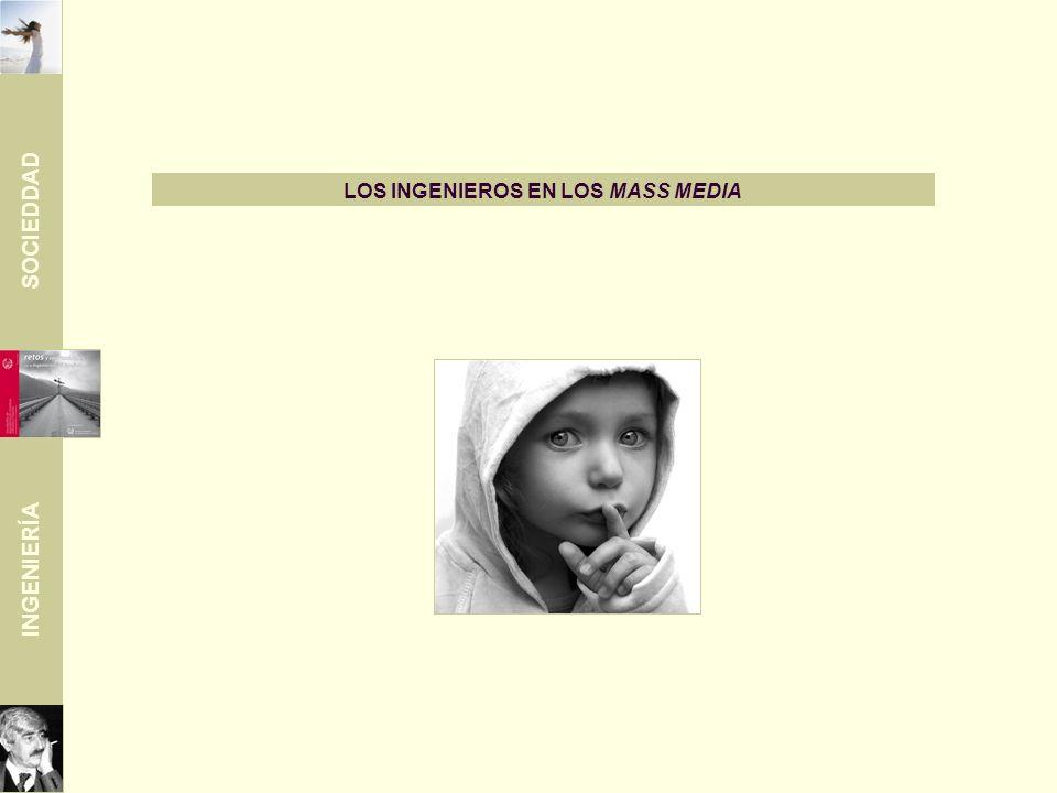 SOCIEDDAD INGENIERÍA LOS INGENIEROS EN LOS MASS MEDIA