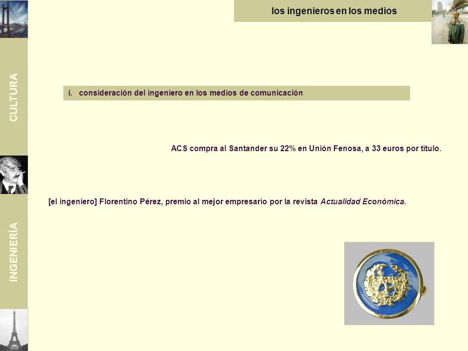 CULTURA INGENIERÍA los ingenieros en los medios i.consideración del ingeniero en los medios de comunicación ACS compra al Santander su 22% en Unión Fenosa, a 33 euros por título.