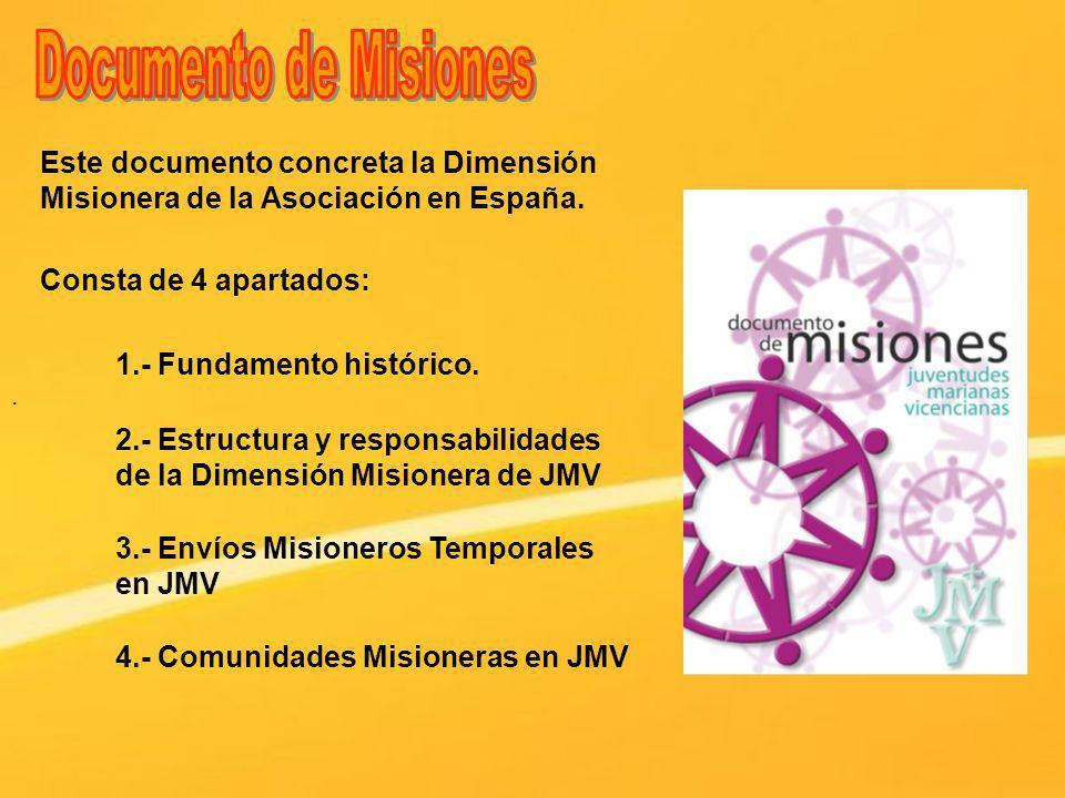 Este documento concreta la Dimensión Misionera de la Asociación en España.. Consta de 4 apartados: 1.- Fundamento histórico. 2.- Estructura y responsa