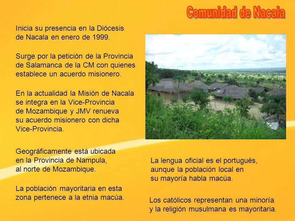 Inicia su presencia en la Diócesis de Nacala en enero de 1999. La población mayoritaria en esta zona pertenece a la etnia macúa. Surge por la petición
