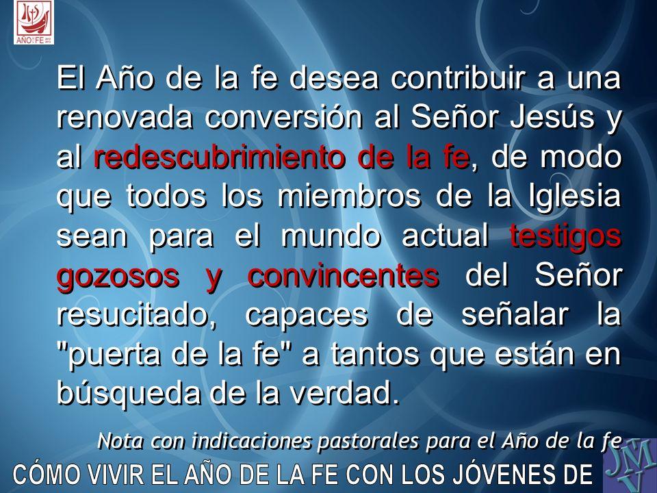 El Año de la fe desea contribuir a una renovada conversión al Señor Jesús y al redescubrimiento de la fe, de modo que todos los miembros de la Iglesia