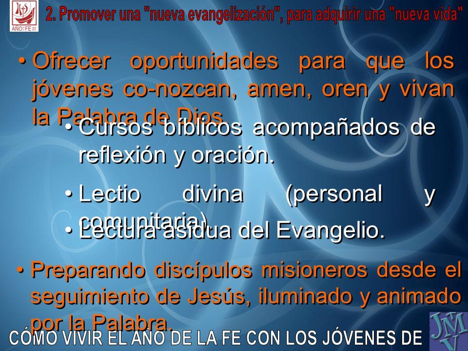 Ofrecer oportunidades para que los jóvenes co-nozcan, amen, oren y vivan la Palabra de Dios. Cursos bíblicos acompañados de reflexión y oración. Lecti