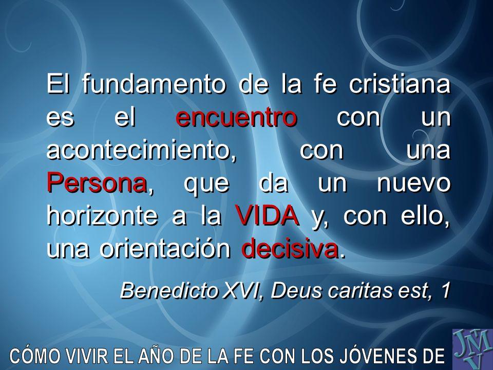 El fundamento de la fe cristiana es el encuentro con un acontecimiento, con una Persona, que da un nuevo horizonte a la VIDA y, con ello, una orientac