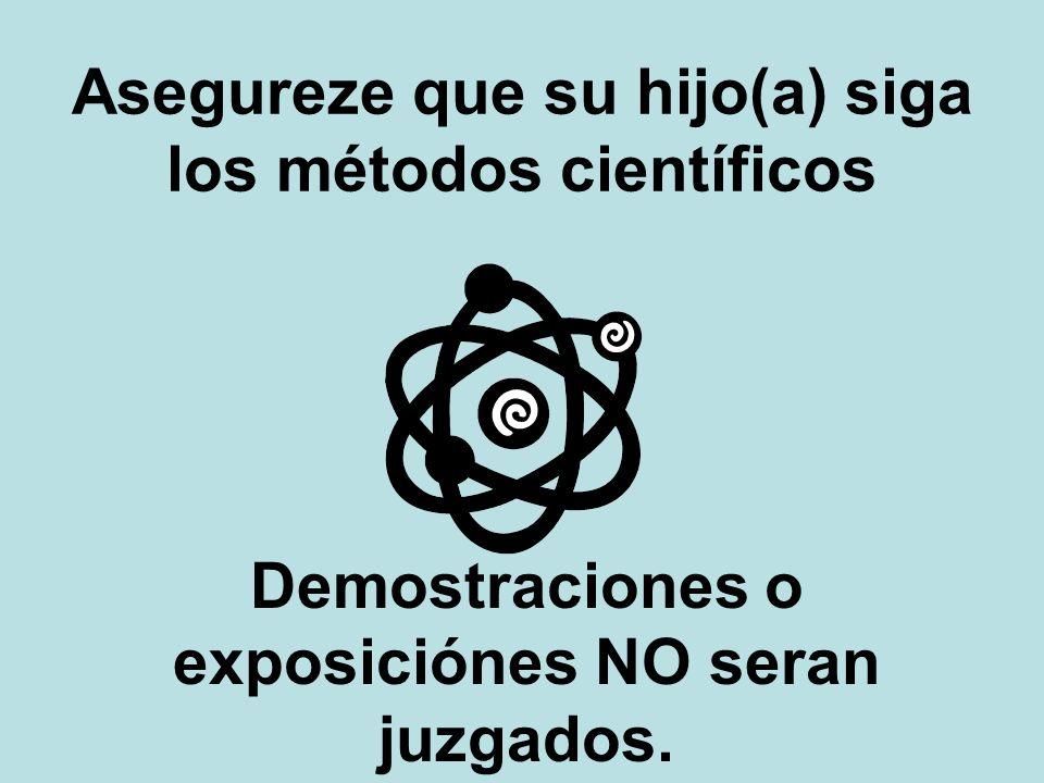 Asegureze que su hijo(a) siga los métodos científicos Demostraciones o exposiciónes NO seran juzgados.