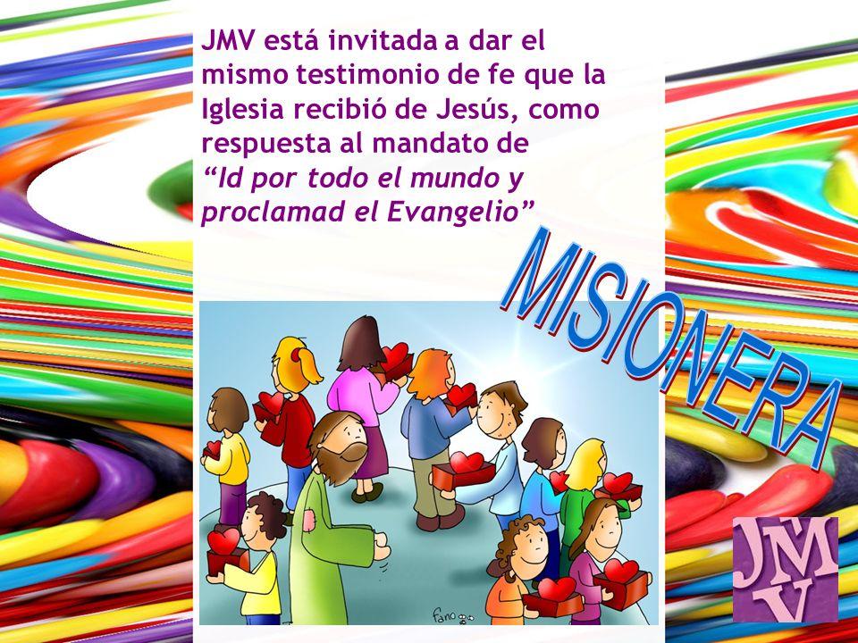 JMV está invitada a dar el mismo testimonio de fe que la Iglesia recibió de Jesús, como respuesta al mandato de Id por todo el mundo y proclamad el Ev