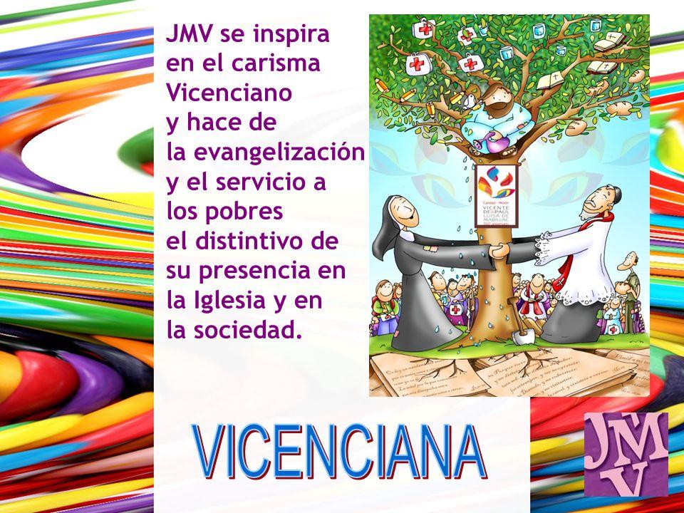 JMV se inspira en el carisma Vicenciano y hace de la evangelización y el servicio a los pobres el distintivo de su presencia en la Iglesia y en la soc