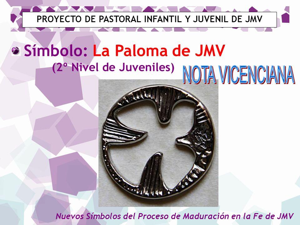 PROYECTO DE PASTORAL INFANTIL Y JUVENIL DE JMV Símbolo: La Paloma de JMV (2º Nivel de Juveniles) Nuevos Símbolos del Proceso de Maduración en la Fe de