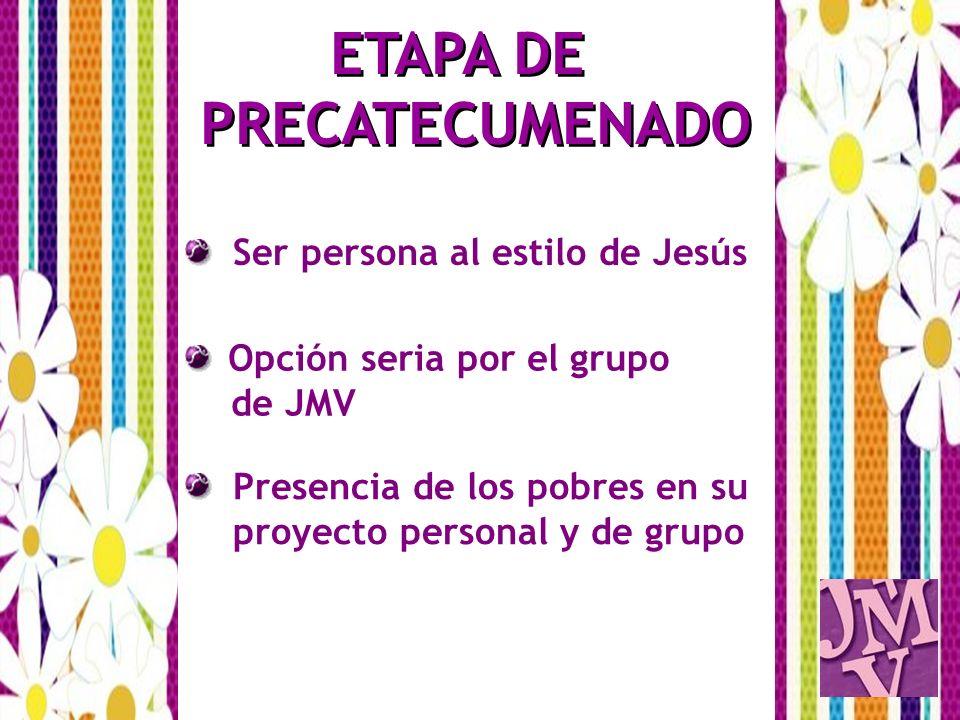 Ser persona al estilo de Jesús Opción seria por el grupo de JMV Presencia de los pobres en su proyecto personal y de grupo ETAPA DE PRECATECUMENADO