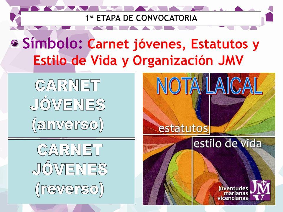 Símbolo: Carnet jóvenes, Estatutos y Estilo de Vida y Organización JMV 1ª ETAPA DE CONVOCATORIA