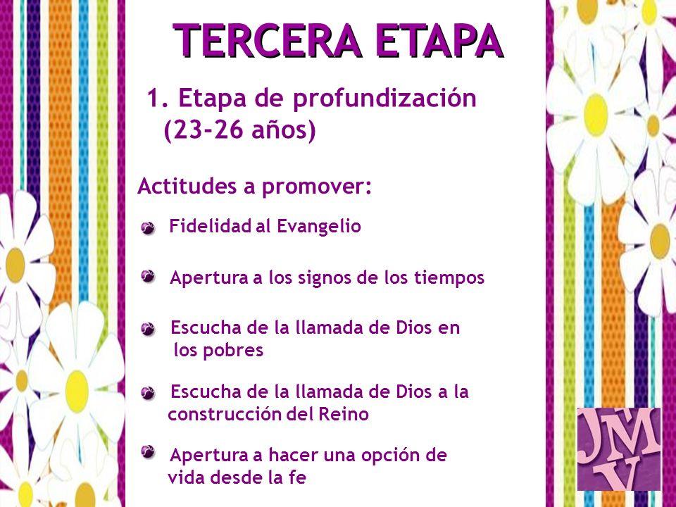 1. Etapa de profundización (23-26 años) Actitudes a promover: Fidelidad al Evangelio Apertura a los signos de los tiempos Escucha de la llamada de Dio
