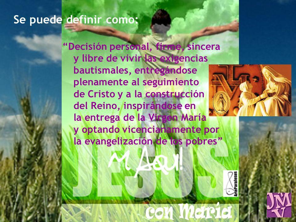 Decisión personal, firme, sincera y libre de vivir las exigencias bautismales, entregándose plenamente al seguimiento de Cristo y a la construcción de