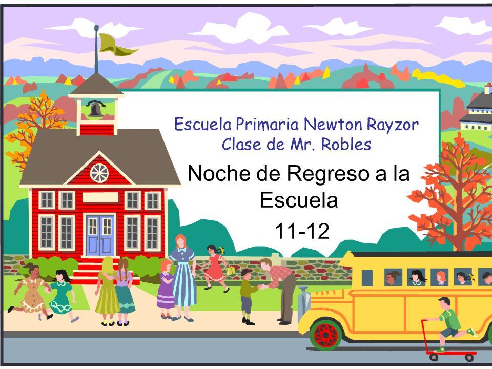 Escuela Primaria Newton Rayzor Clase de Mr. Robles Noche de Regreso a la Escuela 11-12