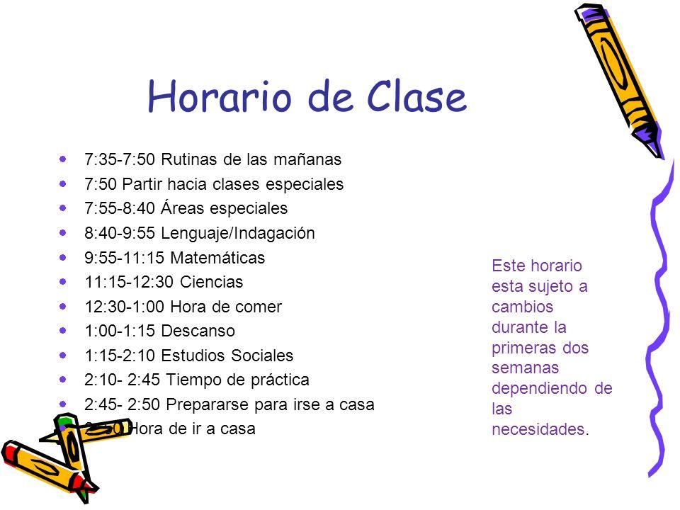 Horario de Clase 7:35-7:50 Rutinas de las mañanas 7:50 Partir hacia clases especiales 7:55-8:40 Áreas especiales 8:40-9:55 Lenguaje/Indagación 9:55-11