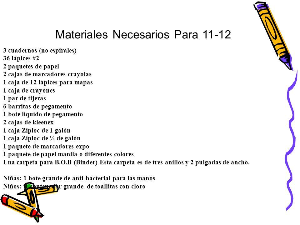 Materiales Necesarios Para 11-12 3 cuadernos (no espirales) 36 lápices #2 2 paquetes de papel 2 cajas de marcadores crayolas 1 caja de 12 lápices para