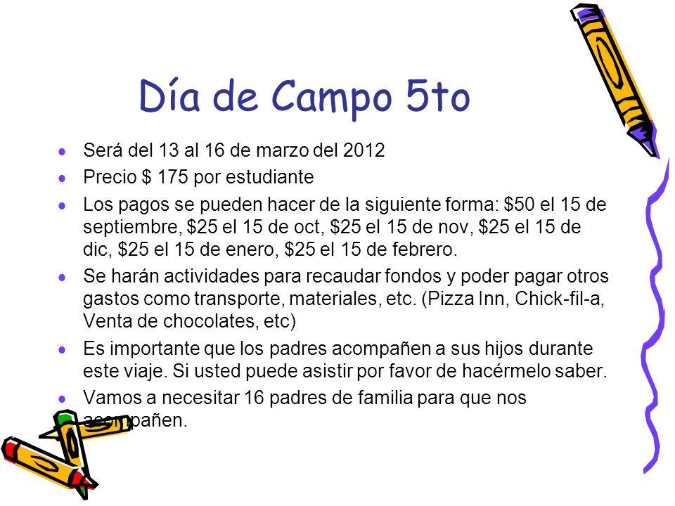 Día de Campo 5to Será del 13 al 16 de marzo del 2012 Precio $ 175 por estudiante Los pagos se pueden hacer de la siguiente forma: $50 el 15 de septiem
