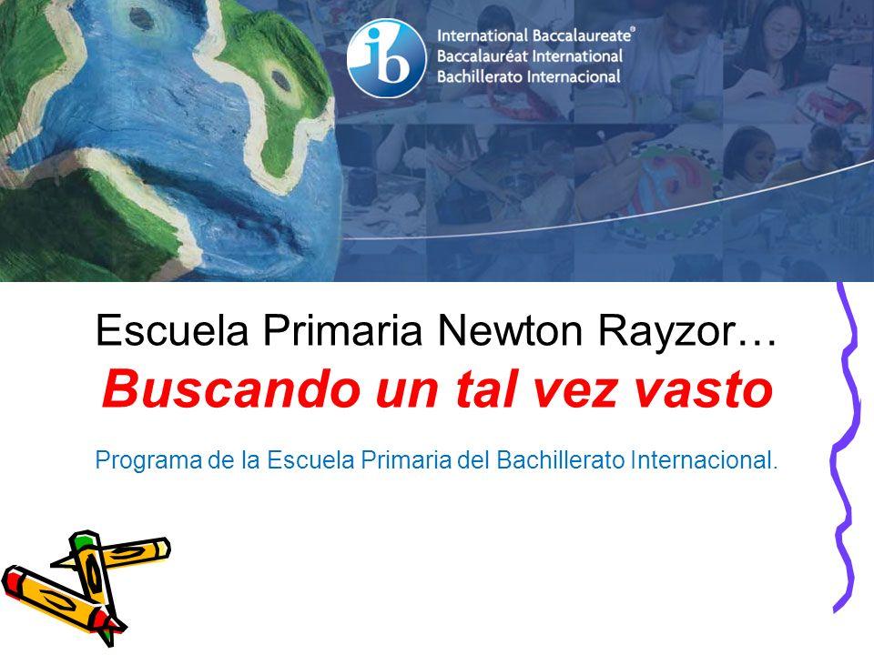 Escuela Primaria Newton Rayzor… Buscando un tal vez vasto Programa de la Escuela Primaria del Bachillerato Internacional.