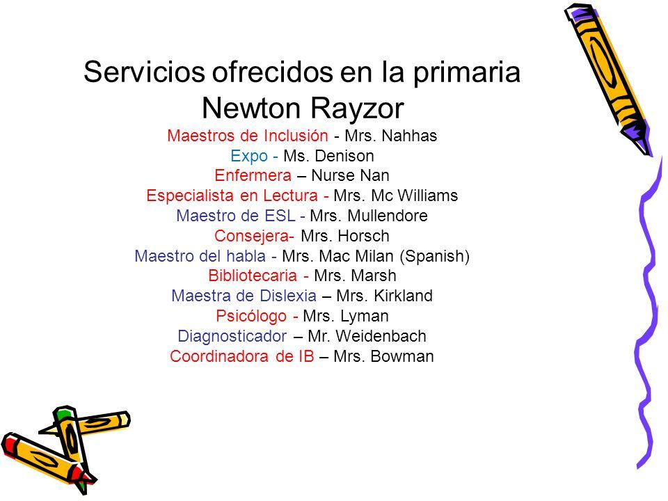 Servicios ofrecidos en la primaria Newton Rayzor Maestros de Inclusión - Mrs. Nahhas Expo - Ms. Denison Enfermera – Nurse Nan Especialista en Lectura